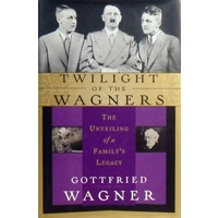 Twilight Of The Wagners. The Unveiling Of A Family's Legacy