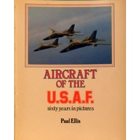 Aircraft Of The U.S.A.F. Sixty Years In Pictures