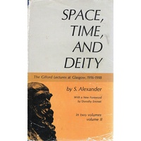 Space, Time, And Deity. The Gifford Lectures At Glasgow, 1916-1918. Volume 2