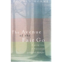 The Avenue Of The Fair Go. A Group Tour Of Australian Political Thought