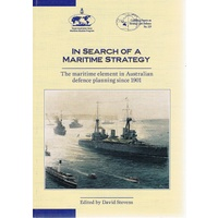 In Search Of A Maritime Strategy. The Maritime Element In Australian Defence Planning Since 1901