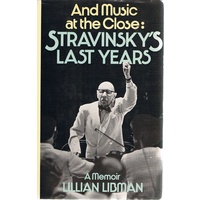 And Music At The Close. Stravinsky's Last Years