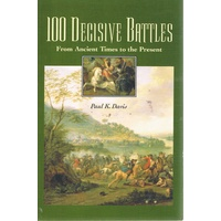 100 Decisive Battles. From Ancient Times To The Present