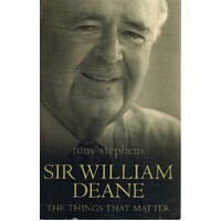 Sir William Deane. The Things That Matter.
