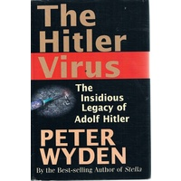 The Hitler Virus. The Insidious Legacy Of Adolf Hitler