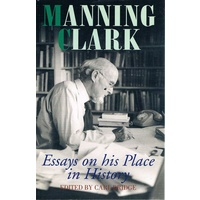 Manning Clark. Essays On His Place In History