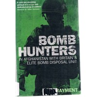 Bomb Hunters. In Afghanistan With Britain's Elite Bomb Disposal Unit