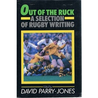 Out Of The Ruck. A Selection Of Rugby Writing