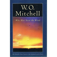 W. O. Mitchell. Who Has Seen The Wind