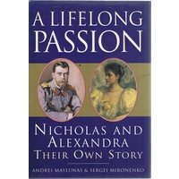 A Life Of Passion. Nicholas And Alexandra. Their Own Story