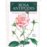 Rosa Antipodes. The History Of Roses In New Zealand