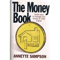 The Money Book. Smart Ways To Manage Your Money And Make It Grow