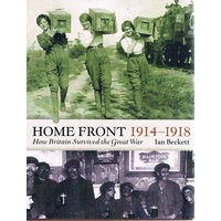 Home Front 1914-1918. How Britain Survived The Great War