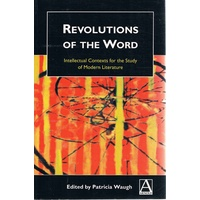 Revolutions Of The Word. Intellectual Contexts For The Study Of Modern Literature.