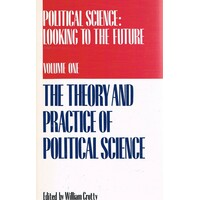Political Science. Looking To The Future. Volume One, The Theory And Practice  Of Political Science.
