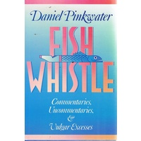 Fish Whistle. Commentaries, Uncommentaries, And Vulgar Excesses
