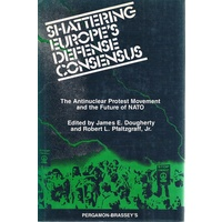 Shattering Europe's Defense Consensus. The Antinuclear Protest Movement And The Future Of NATO