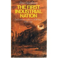 The First Industrial Nation. An Economical History Of Britain 1700-1914