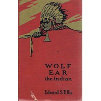 Wolf Ear The Indian. A Story Of The Great Uprising Of 1890-91.