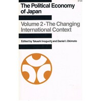 The Political Economy Of Japan. Volume 2, The Changing International Context.