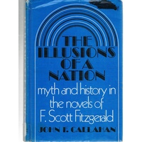 The Illusions Of A Nation. Myth And History In The Novels Of F. Scott Fitzgerald.