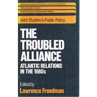 The Troubled Alliance. Atlantic Relations In The 1980s