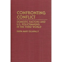 Confronting Conflict. Domestic Factors And U.S. Policymaking In The Third World.