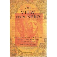 The View From Nebo. How Archaeology Is Rewriting. The Bible And Reshaping The Middle East.