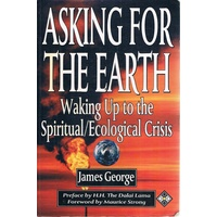 Asking for the Earth. Waking Up to the SpiritualEcological Crisis