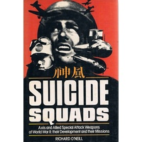 Suicide Squads. Axis And Allied Special Attack Weapons Of World War II, Their Development And Their Missions