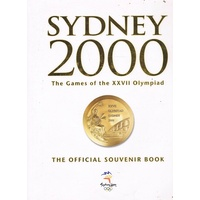 Sydney 2000. The Games Of The XXVII Olympiad. The Official Souvenir Book