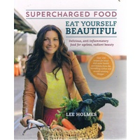 Supercharged Food. Eat Yourself Beautiful
