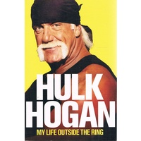 Hulk Hogan. My Life Outside The Ring