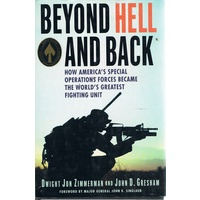 Beyond Hell And Back. How America's Special Operations Forces Became The World's Greatest Fighting Unit