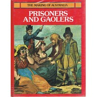 Prisoners And Gaolers. The Making Of Australia Series