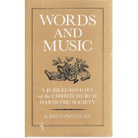 Words And Music. A Jubilee History Of The Christchurch Harmonic Society.