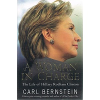 A Woman In Charge. The Life Of Hillary Rodham Clinton