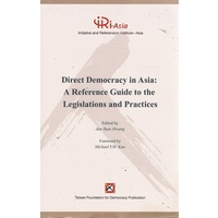 Direct Democracy In Asia. A Reference Guide To The Legislations And Practices