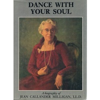 Dance With Your Soul. A Biography Of Jean Callander Milligan.