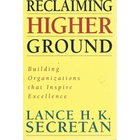 Reclaiming Higher Ground. Building Organizations That Inspire Excellence.