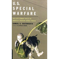 U. S. Special Warfare. The Elite Combat Skills Of America's Modern Armed Forces
