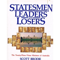 Statesmen Leaders And Losers. The Twenty-Three Prime Ministers Of Australia