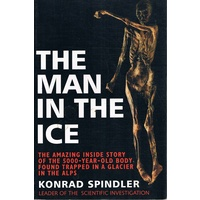 The Man In The Ice. The Preserved Body Of A Neolithic Man Reveals The Secrets Of The Stone Age