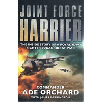 Joint Force Harrier. The Inside Story Of A Royal Navy Fighter Squadron At War