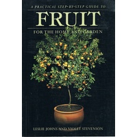 Fruit. A Practical Step-by-Step Guide For The Home And Garden