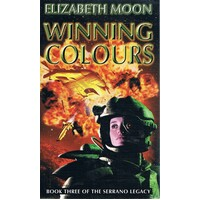 Winning Colours. Book Three Of The Serrano Legacy