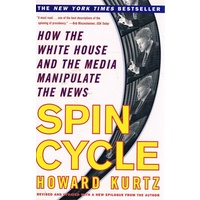 Spin Cycle. How The White House And The Media Manipulate The News