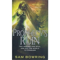 Prophecy's Ruin. Two Heroes, One Soul, And All The World To Conquer
