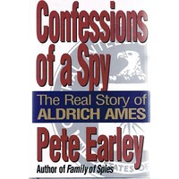 Confessions Of A Spy. The Real Story Of Aldrich Ames