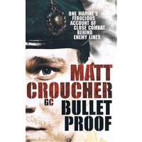 Bullet Proof. One Marine's Ferocious Account Of Close Combat Behind Enemy Lines